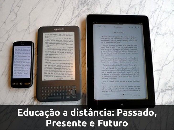 Educação a distância: Passado,     Presente e Futuro