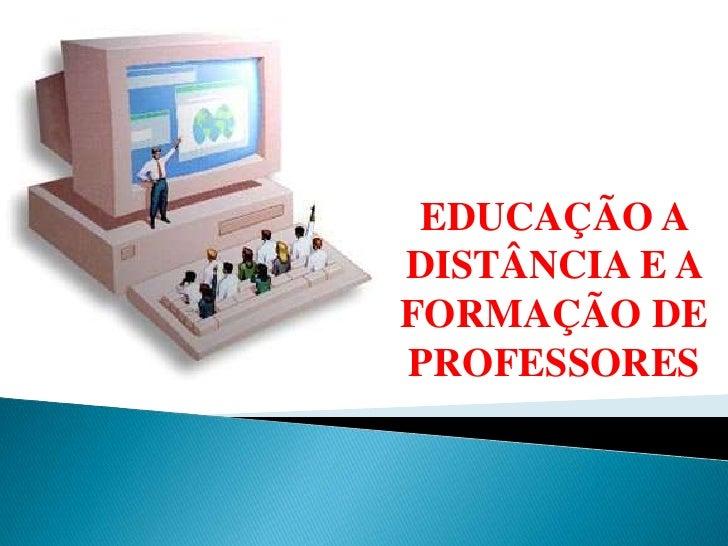 EDUCAÇÃO A DISTÂNCIA E A FORMAÇÃO DE PROFESSORES<br />