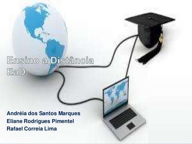 Andréia dos Santos Marques Eliane Rodrigues Pimentel Rafael Correia Lima