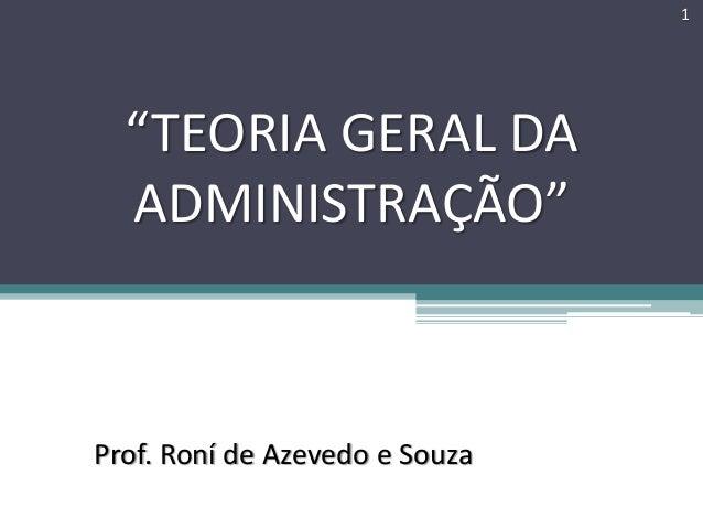 """""""TEORIA GERAL DA ADMINISTRAÇÃO"""" Prof. Roní de Azevedo e Souza 1"""
