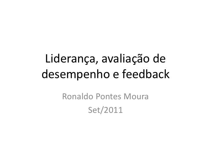 Liderança, avaliação dedesempenho e feedback   Ronaldo Pontes Moura         Set/2011