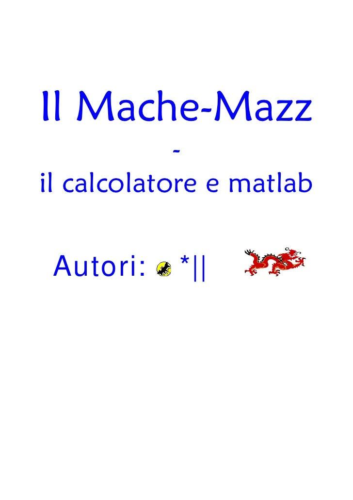 Il Mache-Mazz            -il calcolatore e matlab Autori:   *||