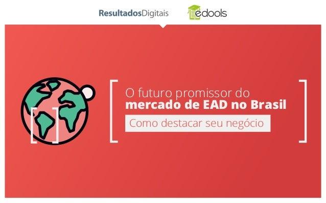 O futuro promissor do mercado de EAD no Brasil Como destacar seu negócio