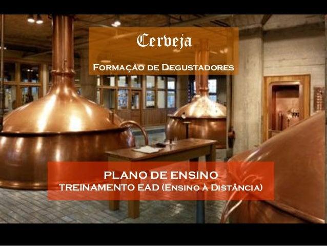 Cerveja      Formação de Degustadores       PLANO DE ENSINOTREINAMENTO EAD (Ensino à Distância)