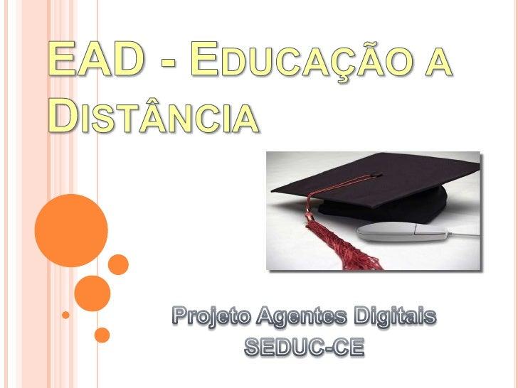 EAD - Educação a Distância<br />Projeto Agentes Digitais<br />SEDUC-CE<br />