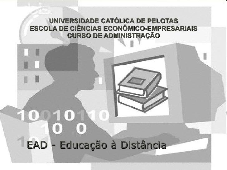 UNIVERSIDADE CATÓLICA DE PELOTAS ESCOLA DE CIÊNCIAS ECONÔMICO-EMPRESARIAIS CURSO DE ADMINISTRAÇÃO EAD - Educação à Distância