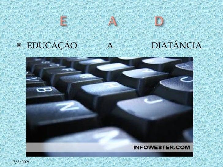 <ul><li>EDUCAÇÃO  A  DIATÂNCIA </li></ul>7/5/2009