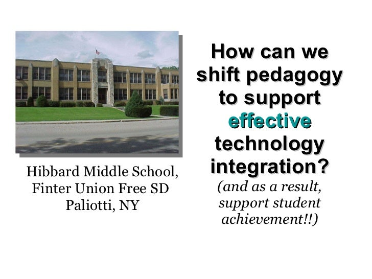 How can we shift pedagogy to support  effective  technology integration?   (and as a result, support student achievement!!...