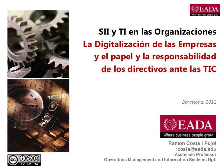 SII y TI en las OrganizacionesLa Digitalización de las Empresas   y el papel y la responsabilidad     de los directivos an...