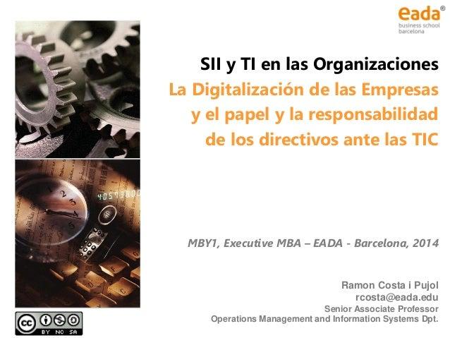 SII y TI en las Organizaciones La Digitalización de las Empresas y el papel y la responsabilidad de los directivos ante la...