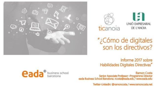 """""""¿Cómo de digitales son los directivos? Informe 2017 sobre Habilidades Digitales Directivas"""" Ramon Costa Senior Associate ..."""