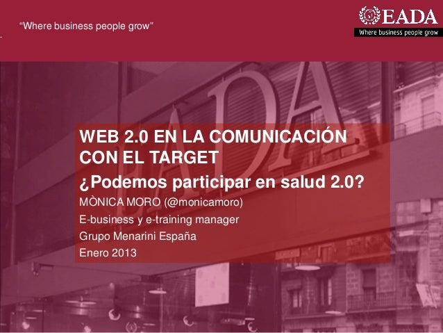 """""""Where business people grow""""            WEB 2.0 EN LA COMUNICACIÓN            CON EL TARGET            ¿Podemos participar..."""