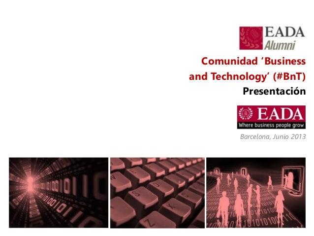 Comunidad 'Businessand Technology' (#BnT)PresentaciónBarcelona, Junio 2013