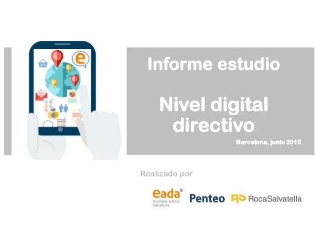 Informe estudio Nivel digital directivo Barcelona, junio 2015 Realizado por