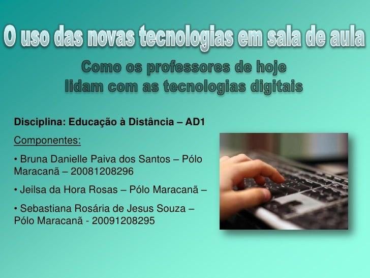 O uso das novas tecnologias em sala de aula<br />Como os professores de hoje<br />lidam com as tecnologias digitais<br />D...