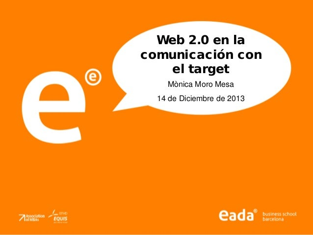 Web 2.0 en la comunicación con el target Mònica Moro Mesa 14 de Diciembre de 2013