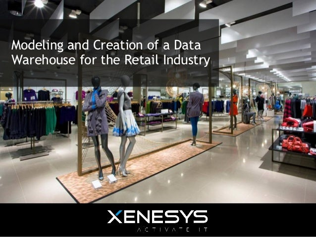 Modeling and Creation of a DataWarehouse for the Retail Industry