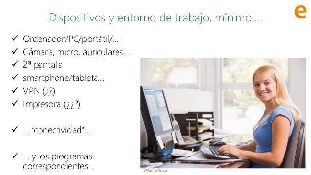 @RamonCosta Dispositivos y entorno de trabajo, mínimo,... ✓ Ordenador/PC/portátil/... ✓ Cámara, micro, auriculares ... ✓ 2...