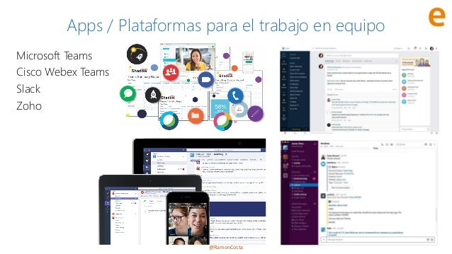 @RamonCosta Apps / Plataformas para el trabajo en equipo Microsoft Teams Cisco Webex Teams Slack Zoho