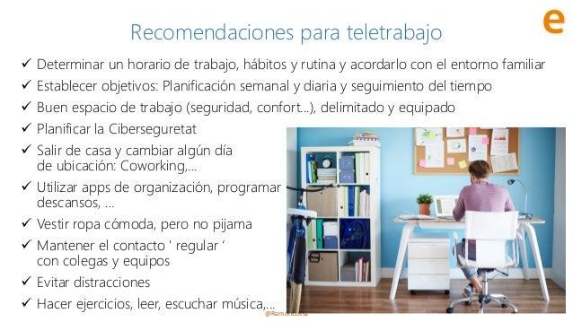 @RamonCosta Recomendaciones para teletrabajo ✓ Determinar un horario de trabajo, hábitos y rutina y acordarlo con el entor...