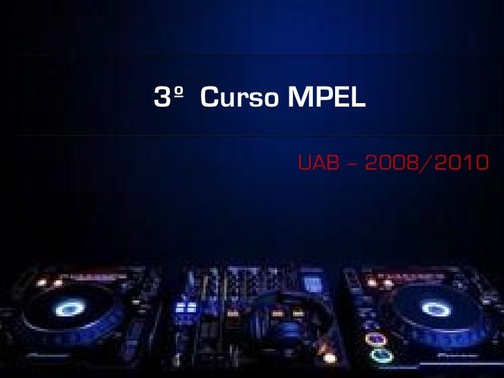 3º Curso MPEL          UAB – 2008/2010