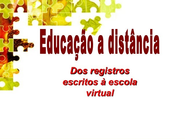 Dos registrosescritos à escola      virtual