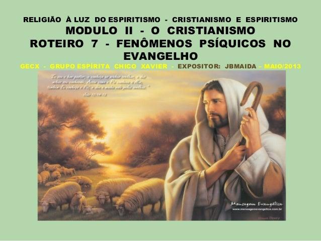 RELIGIÃO À LUZ DO ESPIRITISMO - CRISTIANISMO E ESPIRITISMO MODULO II - O CRISTIANISMO ROTEIRO 7 - FENÔMENOS PSÍQUICOS NO E...