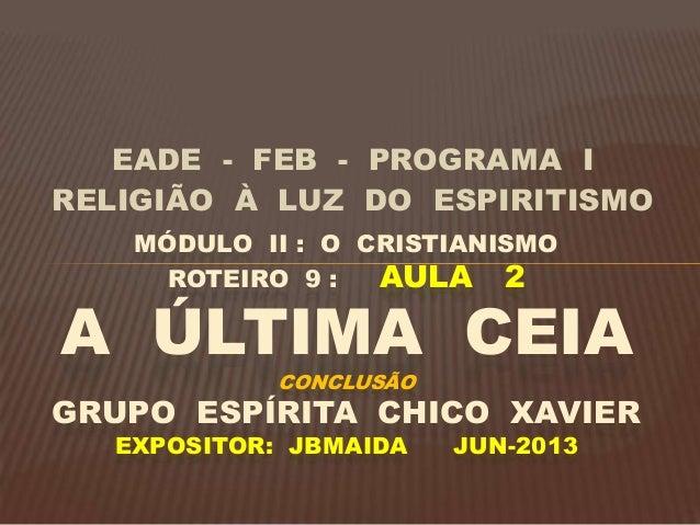 EADE - FEB - PROGRAMA I RELIGIÃO À LUZ DO ESPIRITISMO MÓDULO II : O CRISTIANISMO ROTEIRO 9 : AULA 2 A ÚLTIMA CEIA CONCLUSÃ...