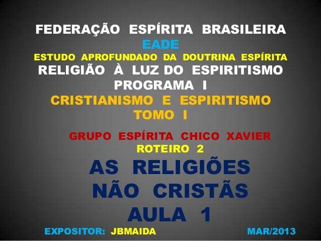 FEDERAÇÃO ESPÍRITA BRASILEIRAEADEESTUDO APROFUNDADO DA DOUTRINA ESPÍRITARELIGIÃO À LUZ DO ESPIRITISMOPROGRAMA ICRISTIANISM...
