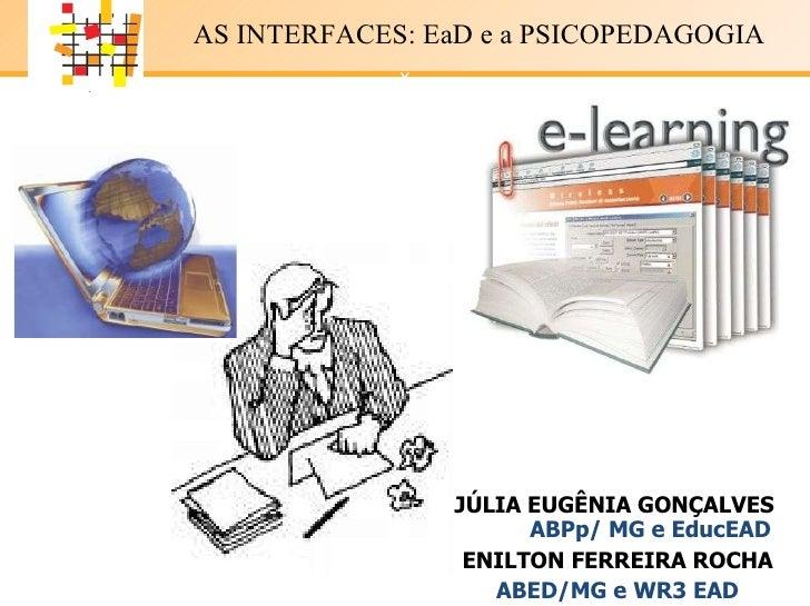 JÚLIA EUGÊNIA  G ONÇALVES   ABPp/ MG e EducEAD ENILTON FERREIRA ROCHA ABED/MG e WR3 EAD AS INTERFACES: EaD e a PSICOPEDAGO...