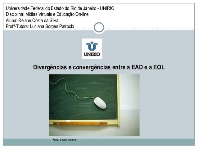 Universidade Federal do Estado do Rio de Janeiro - UNIRIODisciplina: Mídias Virtuais e Educação On-lineAluna: Rejane Costa...