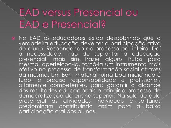 Na EAD os educadores estão descobrindo que a      verdadeira educação deve ter a participação ativa     do aluno. Respond...