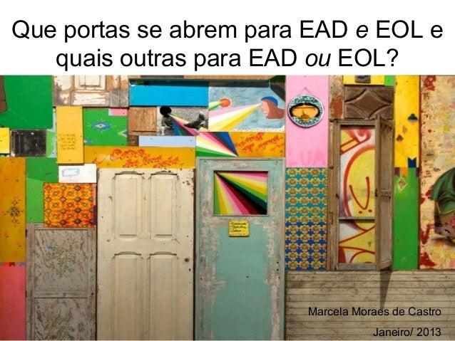 Que portas se abrem para EAD e EOL e   quais outras para EAD ou EOL?                        Marcela Moraes de Castro      ...