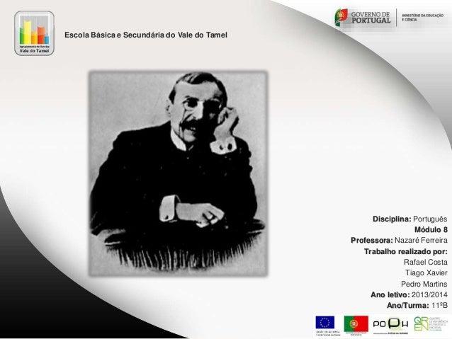 Escola Básica e Secundária do Vale do Tamel  Disciplina: Português Módulo 8 Professora: Nazaré Ferreira Trabalho realizado...