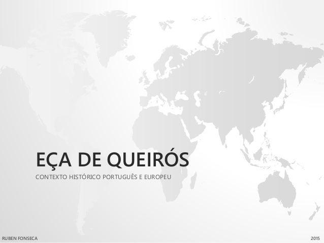 EÇA DE QUEIRÓS CONTEXTO HISTÓRICO PORTUGUÊS E EUROPEU RUBEN FONSECA 2015