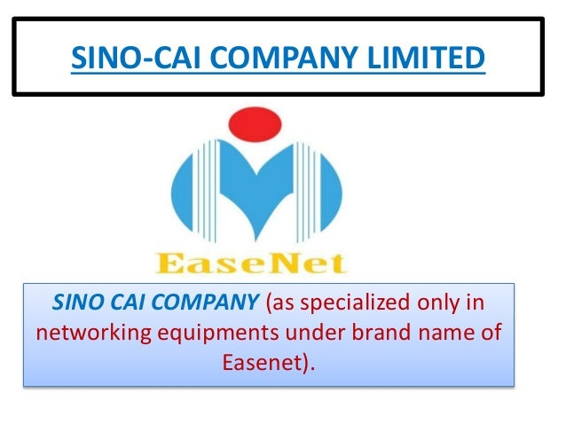 SINO-CAI COMPANY LIMITED SINO CAI COMPANY (as specialized only in networking equipments under brand name of Easenet).