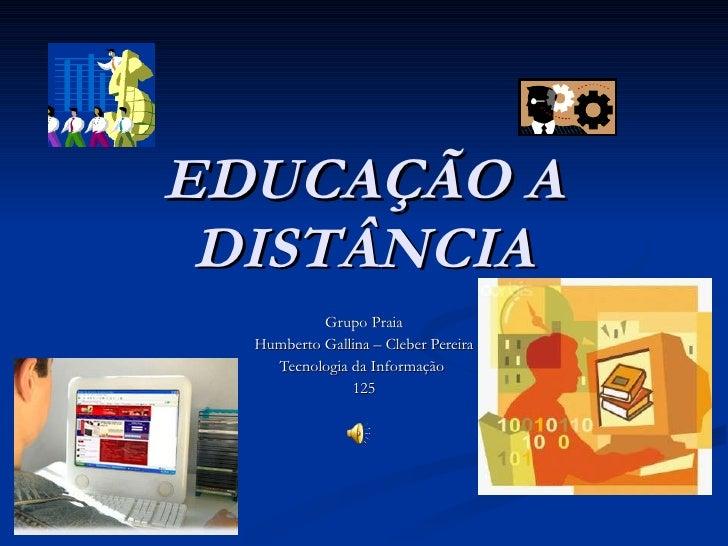 EDUCAÇÃO A DISTÂNCIA Grupo Praia Humberto Gallina – Cleber Pereira Tecnologia da Informação  125