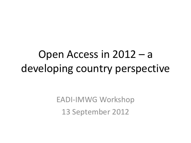 Open Access in 2012 – adeveloping country perspective       EADI-IMWG Workshop        13 September 2012