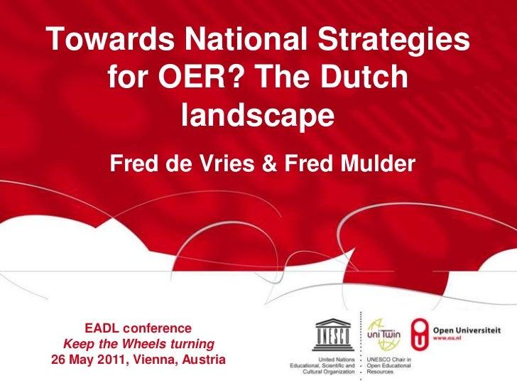 Towards National Strategiesfor OER? The Dutch landscape<br />Fred de Vries & Fred Mulder<br />EADL conference<br />Keep th...