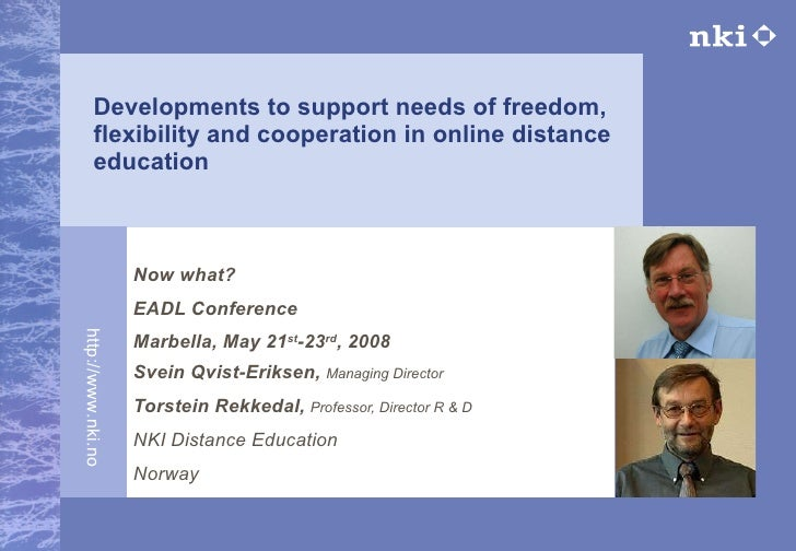 Developments to support needs of freedom, flexibility and cooperation in online distance education Now what? EADL Conferen...
