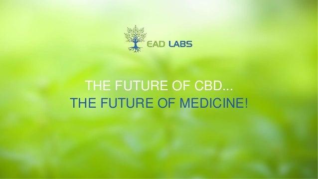 THE FUTURE OF CBD... THE FUTURE OF MEDICINE!
