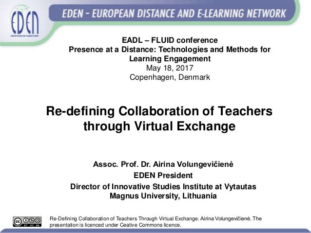 Re-defining Collaboration of Teachers through Virtual Exchange Assoc. Prof. Dr. Airina Volungevičienė EDEN President Direc...