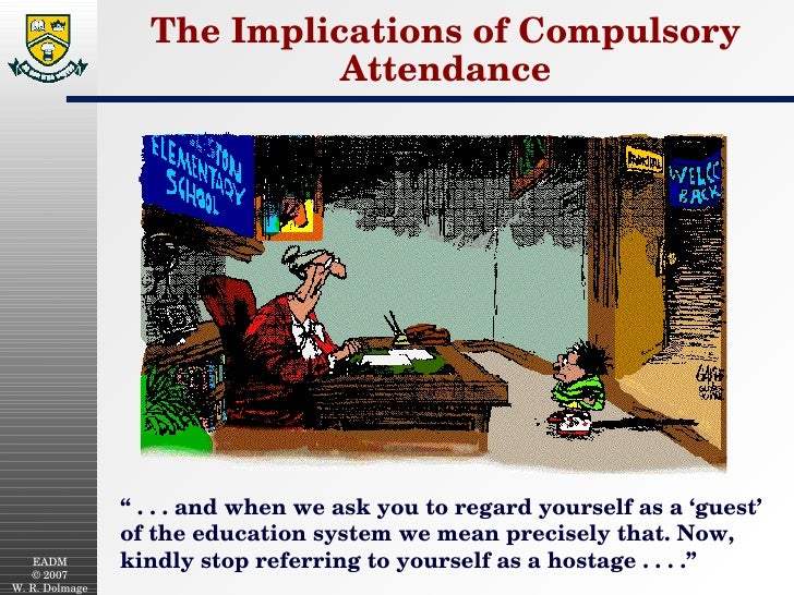 """The Implications of Compulsory Attendance <ul><li>""""  . . . and when we ask you to regard yourself as a 'guest' of the educ..."""
