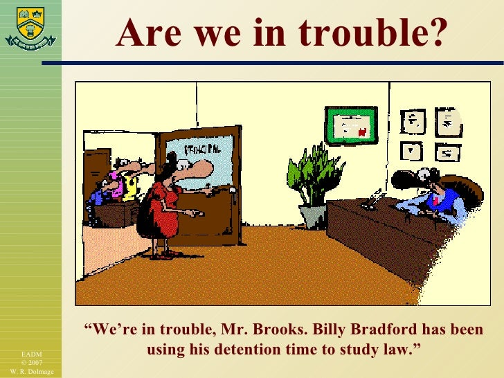 """Are we in trouble? """" We're in trouble, Mr. Brooks. Billy Bradford has been using his detention time to study law."""""""