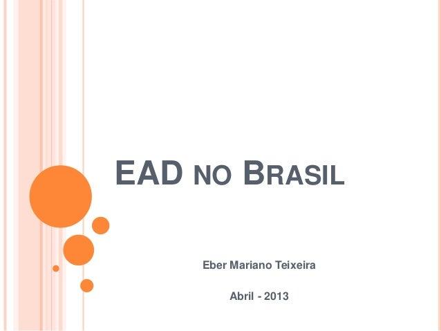 EAD NO BRASIL    Eber Mariano Teixeira         Abril - 2013