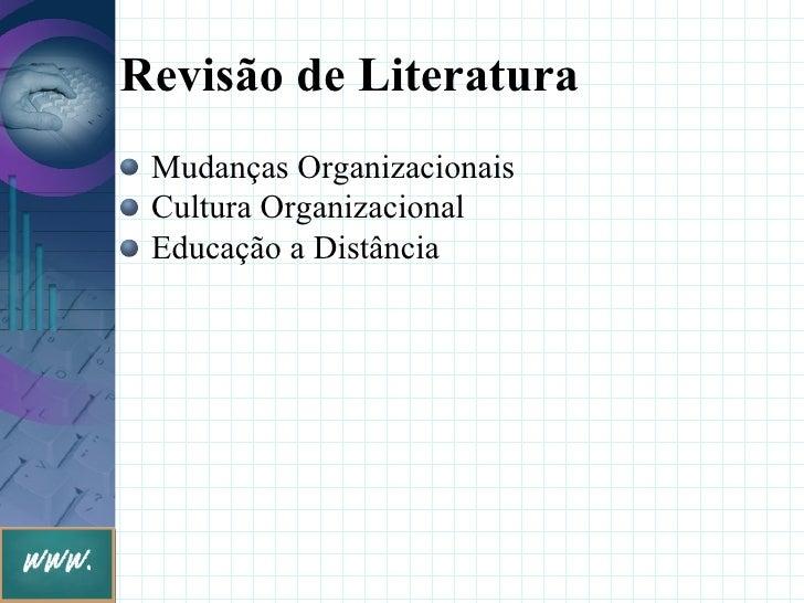 Revisão de Literatura  Mudanças Organizacionais  Cultura Organizacional  Educação a Distância