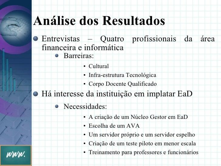Análise dos Resultados  Entrevistas – Quatro profissionais da área  financeira e informática        Barreiras:            ...