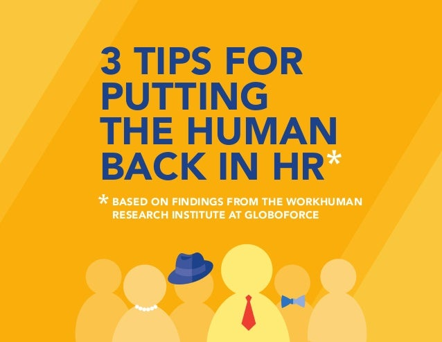 Source: WorkHuman Research Institute at Globoforce 3 TIPS FOR PUTTING THE HUMAN BACK IN HR BASED ON FINDINGS FROM THE WORK...