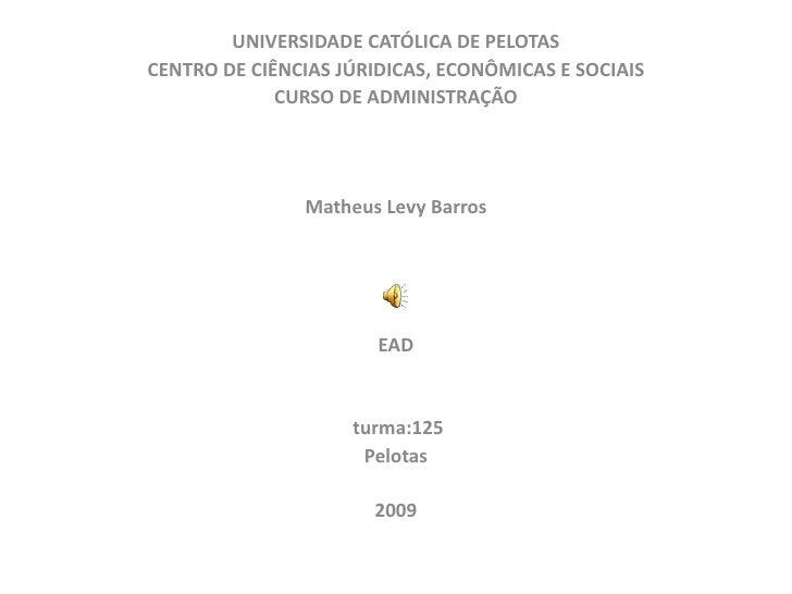 UNIVERSIDADE CATÓLICA DE PELOTAS CENTRO DE CIÊNCIAS JÚRIDICAS, ECONÔMICAS E SOCIAIS              CURSO DE ADMINISTRAÇÃO   ...