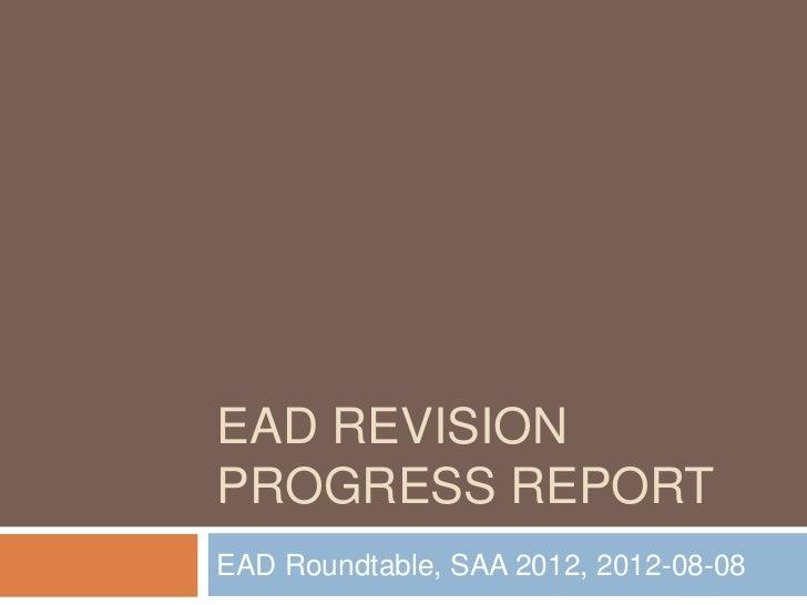 EAD REVISIONPROGRESS REPORTEAD Roundtable, SAA 2012, 2012-08-08